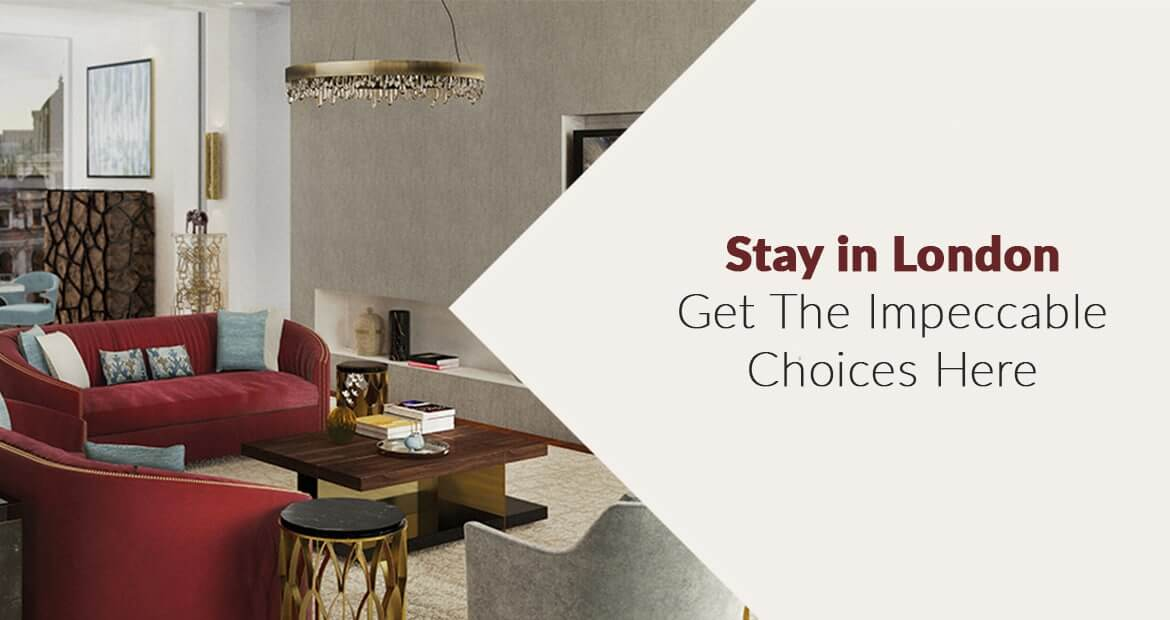 Stay in London – Get The Impeccable Choices Here